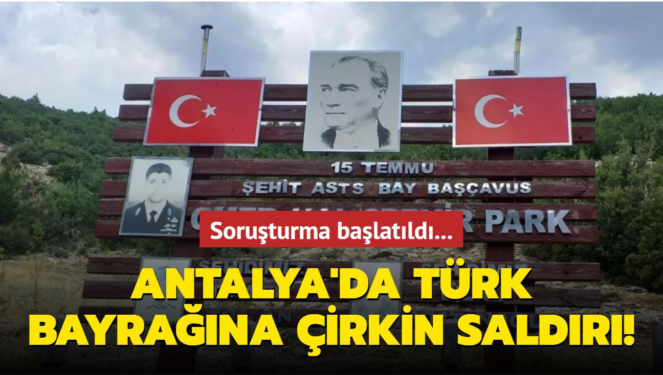 Antalya'da Türk bayrağına çirkin saldırı! Soruşturma başlatıldı