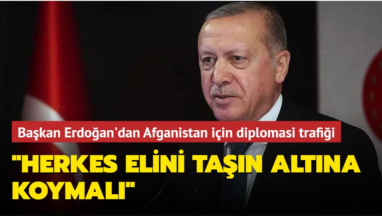 Başkan Erdoğan'dan Afganistan için diplomasi trafiği: Herkes elini taşın altına koymalı