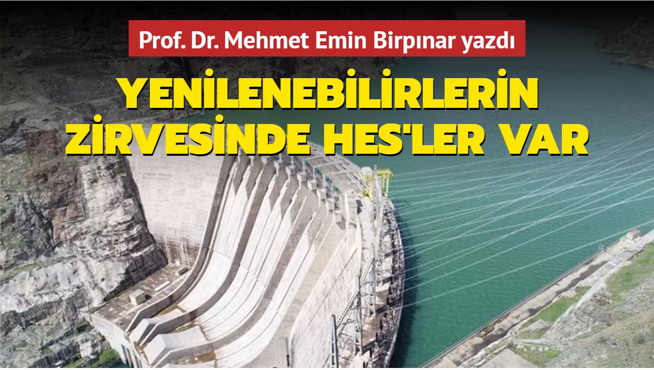 Prof. Dr. Mehmet Emin BİRPINAR yazdı: Yenilenebilirlerin zirvesinde HES'ler var