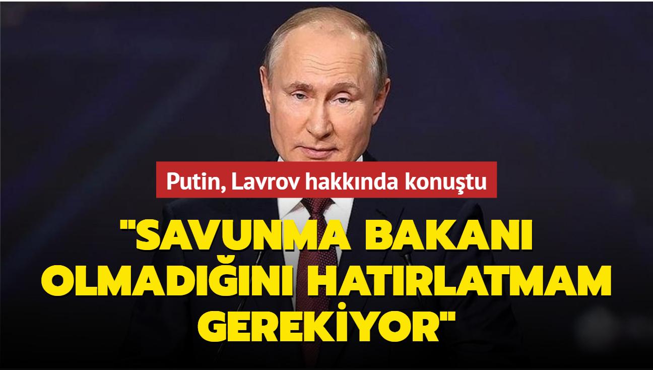 Putin, Lavrov hakkında konuştu: Kendisine Savunma Bakanı olmadığını hatırlatmam gerekiyor