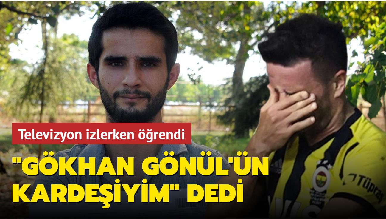 Televizyon izlerken öğrendi... Gökhan Gönül'ün kardeşi olduğunu iddia etti