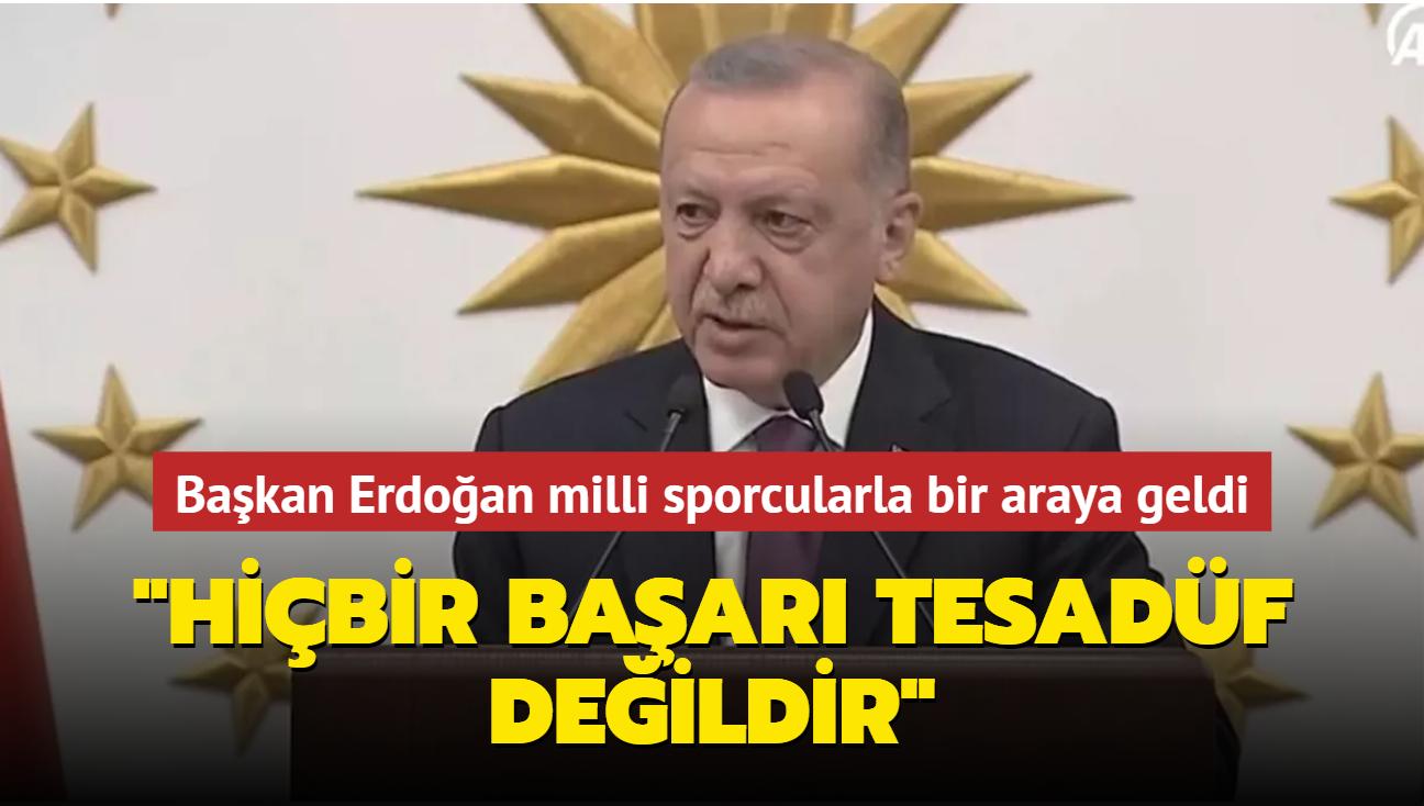Başkan Erdoğan milli sporcularla bir araya geldi: Başarı tesadüf değildir