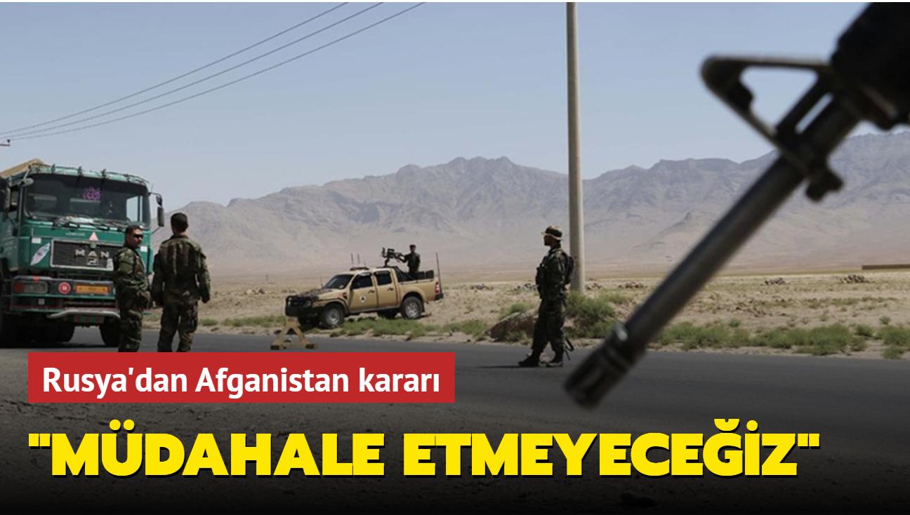 Rusya'dan Afganistan kararı: Müdahale etmeyeceğiz
