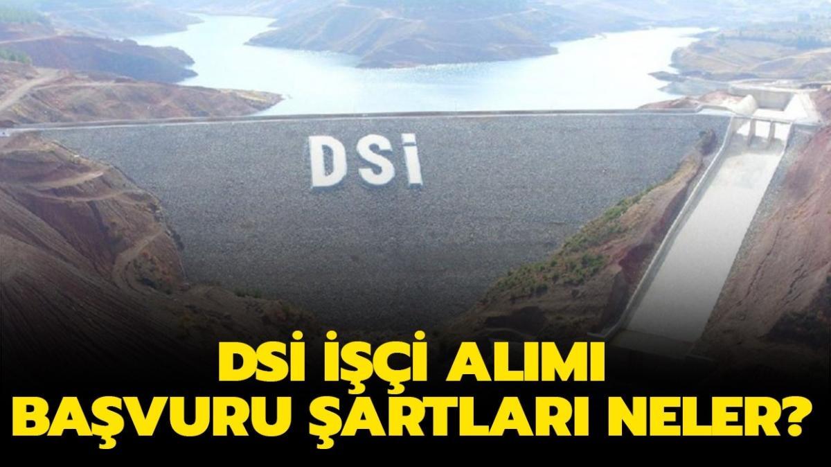 """DSİ işçi alımı başvuru şartları neler"""""""