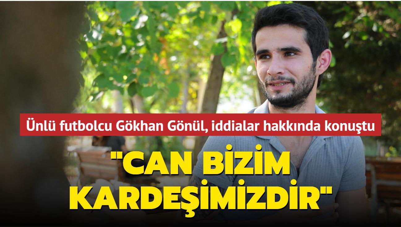 Ünlü futbolcu Gökhan Gönül iddialar hakkında konuştu: Can bizim kardeşimizdir