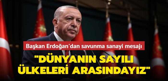 Başkan Erdoğan'dan savunma sanayi mesajı: Türkiye dünyanın sayılı ülkeleri arasına girdi