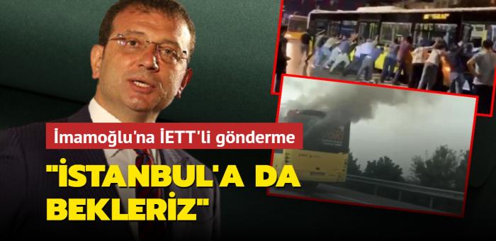 """Ekrem İmamoğlu'na İETT'li gönderme... """"İstanbul'a da bekleriz"""""""