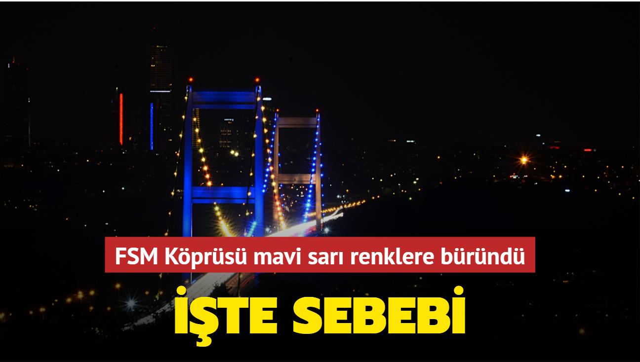 FSM Köprüsü mavi sarı renklere büründü... Sebebi belli oldu
