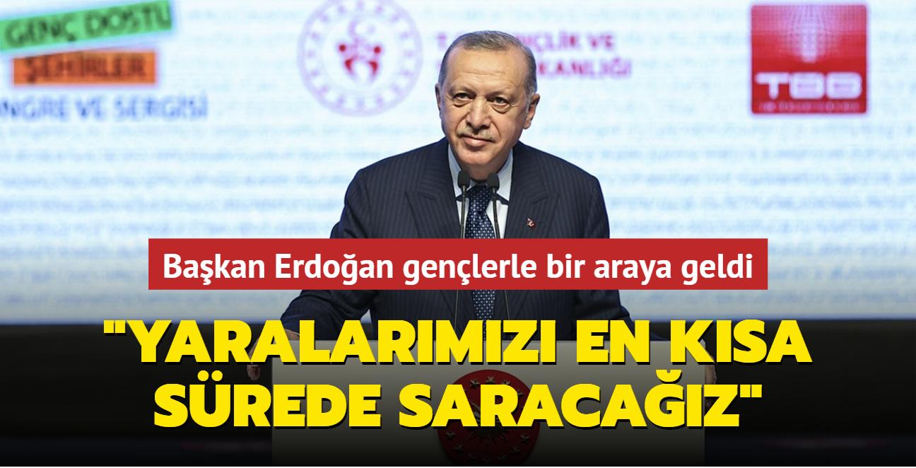 Başkan Erdoğan Genç Dostu Şehirler Kongresi'nde konuştu: Yaralarımızı en kısa sürede saracağız
