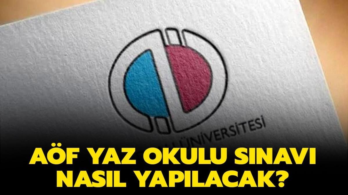 """AÖF yaz okulu sınavı online mı, yüz yüze mi olacak"""" Anadolu Üniversitesi AÖF yaz okulu sınavı ne zaman başlıyor"""""""
