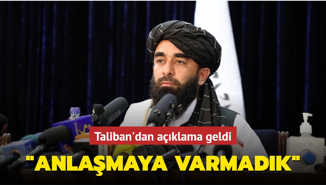 """Taliban'dan açıklama geldi... """"Anlaşmaya varmadık"""""""