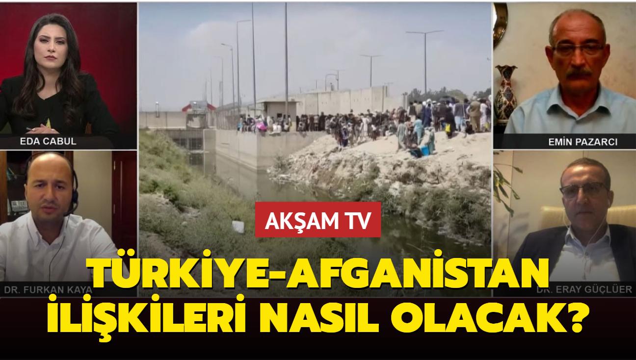 """Türkiye-Afganistan ilişkileri nasıl olacak"""""""