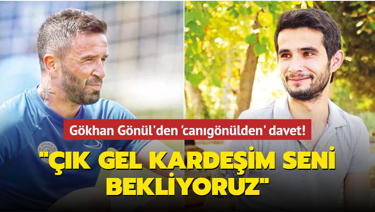 """Ünlü futbolcu Gökhan Gönül'den 'canıgönülden' davet! """"Çık gel kardeşim seni bekliyoruz"""""""