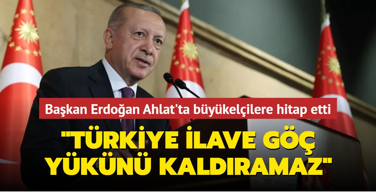 Başkan Erdoğan Ahlat'ta büyükelçilere hitap etti: Türkiye ilave göç yükünü kaldıramaz