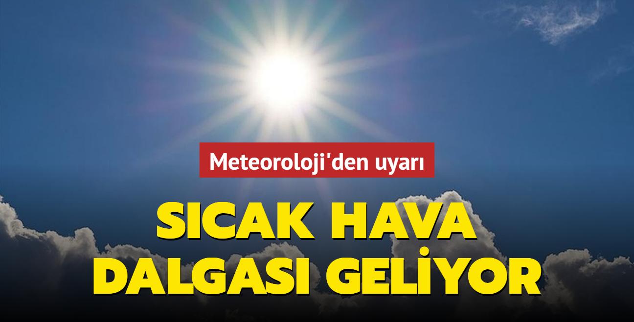 Meteoroloji uyardı... Sıcak hava dalgası geliyor