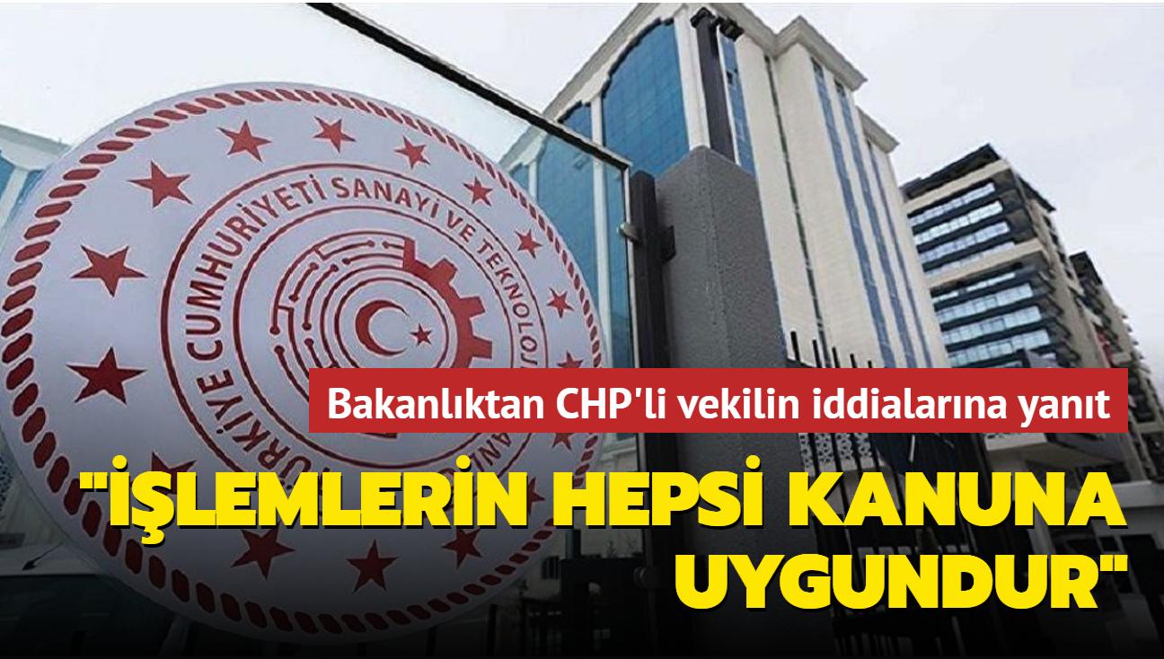"""Sanayi ve Teknoloji Bakanlığı CHPli vekilin iddialarına tepki gösterdi: """"İşlemlerin hepsi kanuna uygundur"""""""