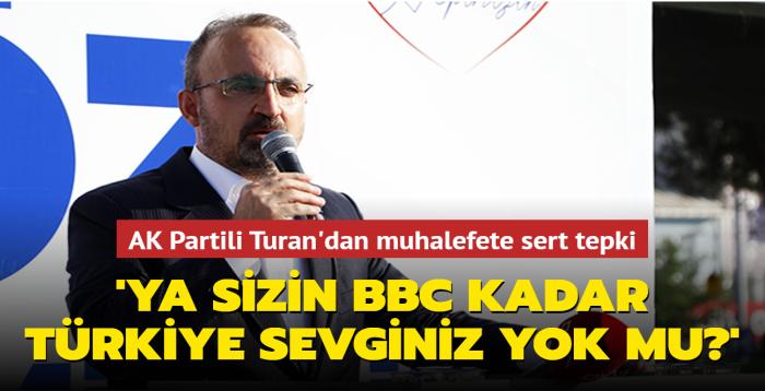 """Bülent Turan'dan muhalefete sert tepki: Ya sizin BBC kadar Türkiye sevginiz yok mu"""""""
