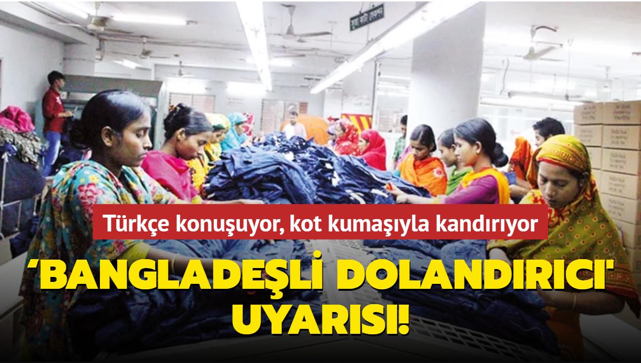 İş insanlarına 'Bangladeşli dolandırıcı' uyarısı! Türkçe konuşuyor, kot kumaşıyla kandırıyor