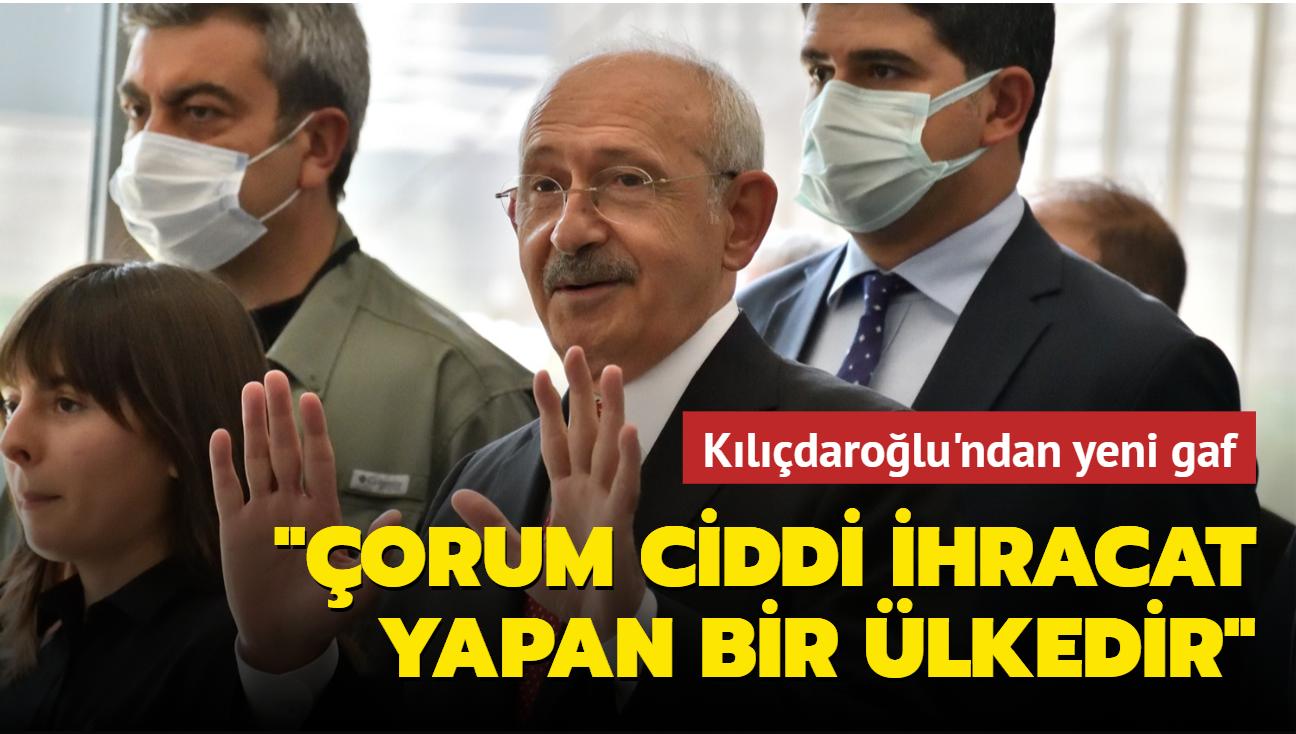 Kılıçdaroğlu'ndan yeni gaf: Çorum ciddi ihracat yapan bir ülkedir