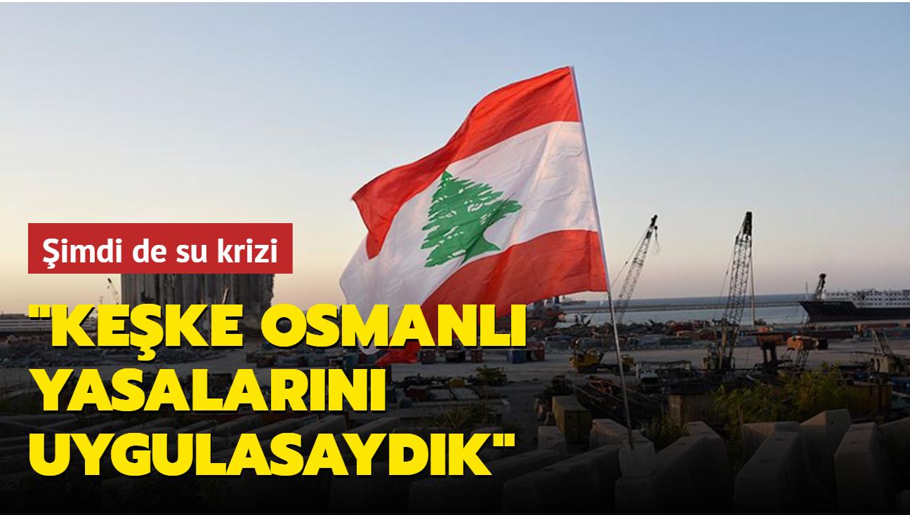 Lübnan'da şimdi de su krizi: Keşke Osmanlı yasalarını uygulasaydık