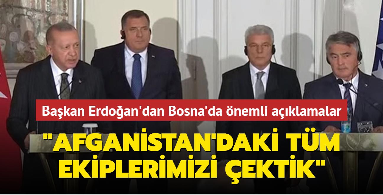 Başkan Erdoğan Bosna Hersek'te... Afganistan'daki tüm ekiplerimizi çektik
