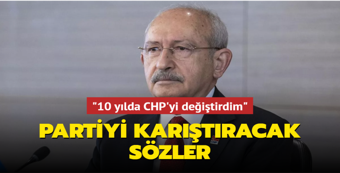 CHP'yi karıştıracak sözler: 10 yılda CHP'yi değiştirdim