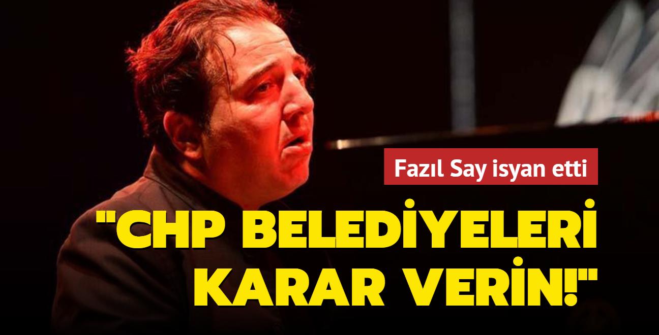Fazıl Say isyan etti: CHP belediyeleri karar verin!