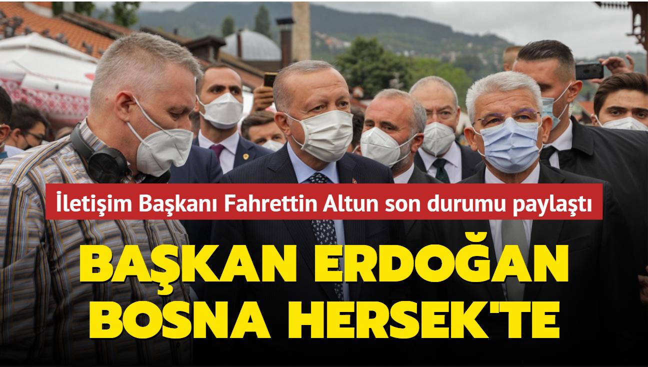 İletişim Başkanı Fahrettin Altun son durumu paylaştı: Başkan Erdoğan Bosna Hersek'te