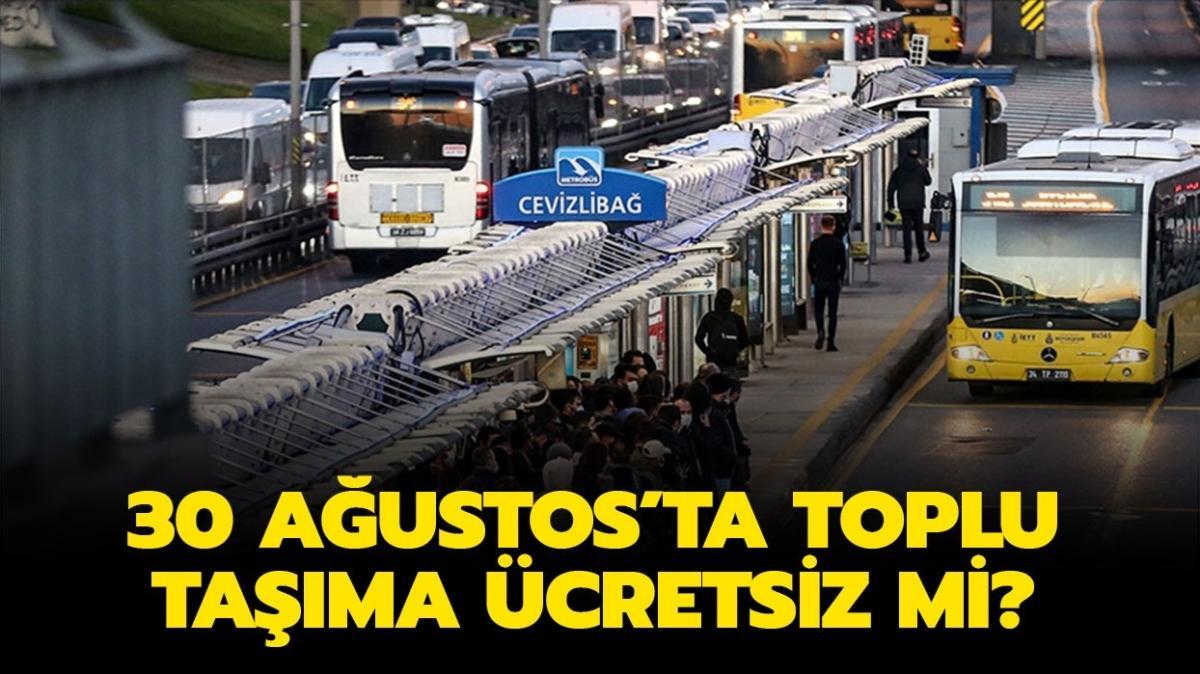 """Bugün toplu taşıma bedava mı"""" 30 Ağustos'ta otobüs, metro, Marmaray ücretli mi, ücretsiz mi"""""""
