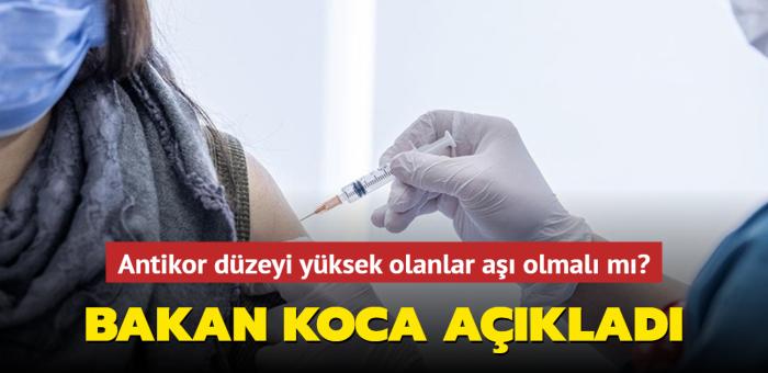 """Antikor düzeyi yüksek olanlar koronavirüs aşısı olmalı mı"""" Sağlık Bakanı Fahrettin Koca açıkladı"""