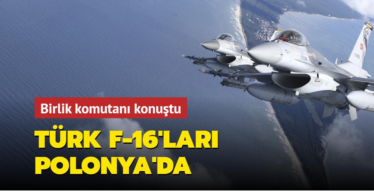 Birlik komutanı konuştu... Türk F-16'ları Polonya'da