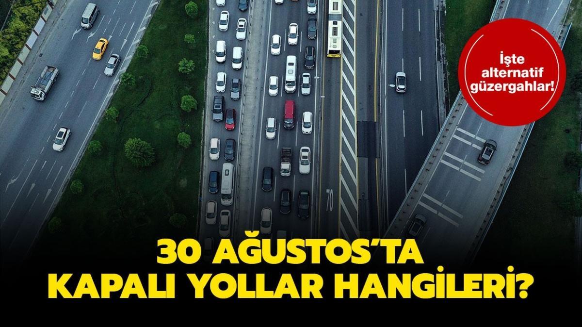 """Bugün hangi yollar kapalı"""" 30 Ağustos'ta İstanbul'da kapalı yollar, alternatif güzergahlar neler"""""""