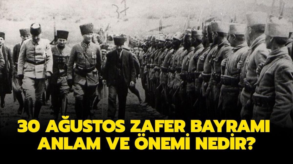 """30 Ağustos 1922'de neler yaşandı"""" 30 Ağustos Zafer Bayramı anlam ve önemi nedir"""""""