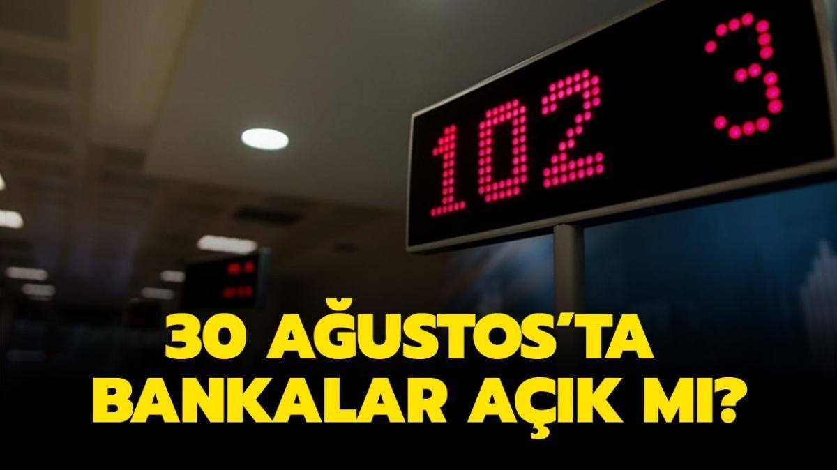 """30 Ağustos'ta bankalar açık mı, kapalı mı"""" 30 Ağustos Zafer Bayramı'nda bankalar çalışıyor mu"""""""