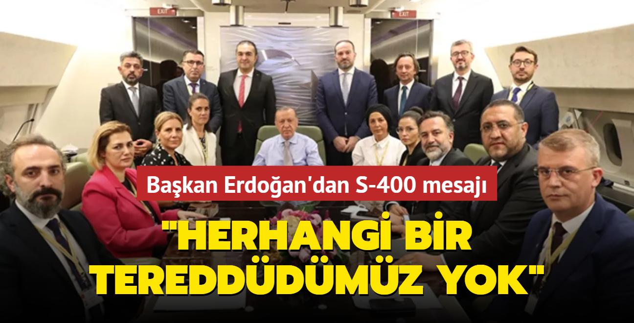 Başkan Erdoğan'dan S-400 mesajı: Herhangi bir tereddüdümüz yok