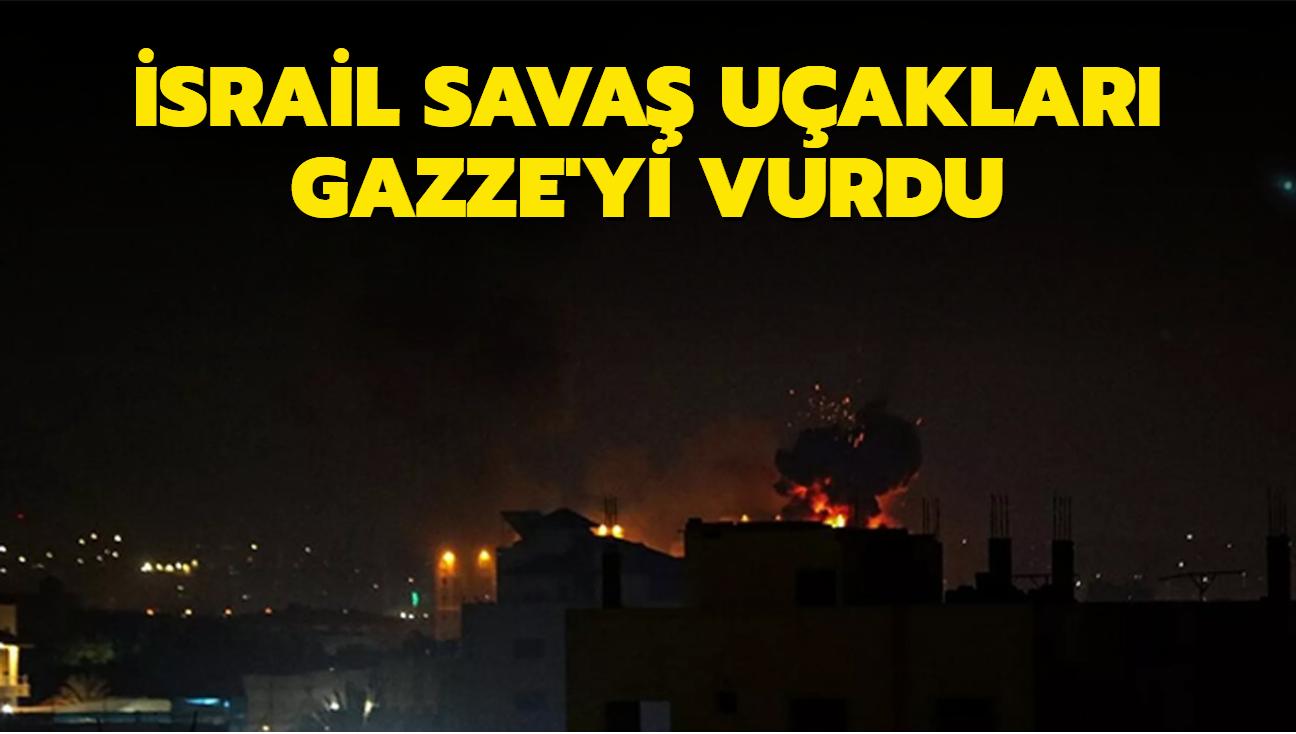 Son Dakika: İsrail savaş uçakları Gazze'yi vurdu
