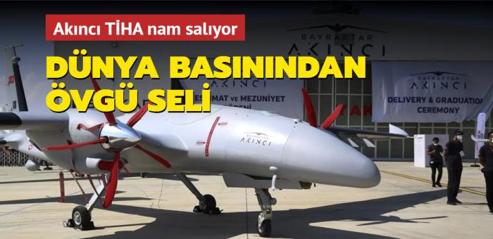 Akıncı TİHA nam salıyor... Türkiye'nin dünyayı sallayan başarısı basında övgüyle karşılandı