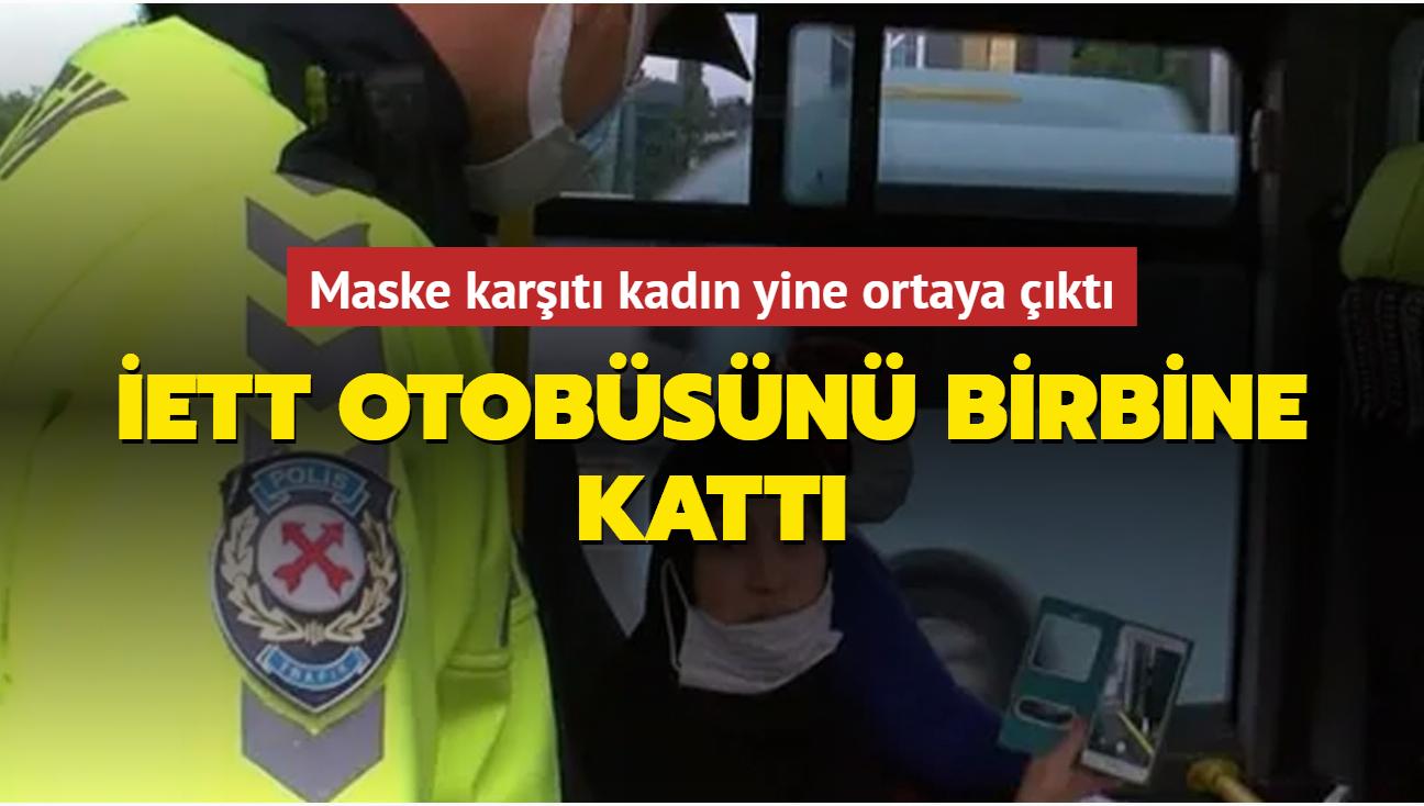 İETT otobüsünü birbine kattı... Maske karşıtı kadın yine ceza aldı