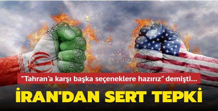 """""""Tahran'a karşı başka seçeneklere hazırız"""" demişti... İran'dan sert tepki"""