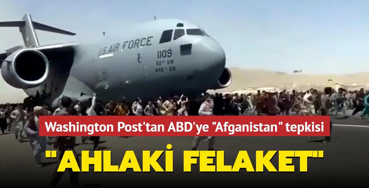 """Washington Post'tan ABD'ye """"Afganistan"""" tepkisi: Ahlaki felaket"""