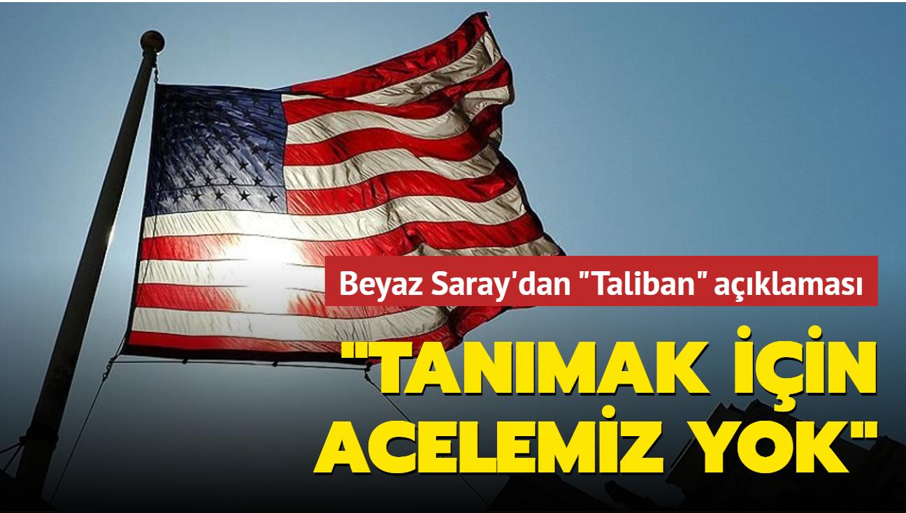 Beyaz Saray'dan Taliban açıklaması... Tanımak için acelemiz yok