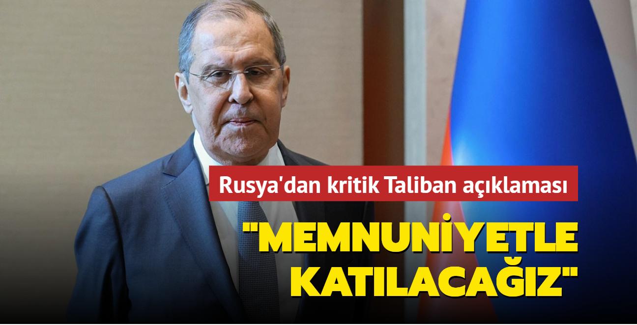 Rusya'dan kritik Taliban açıklaması: Memnuniyetle katılacağız