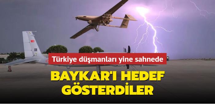 Türkiye düşmanları yine sahnede... BAYKAR'ı hedef gösterdiler