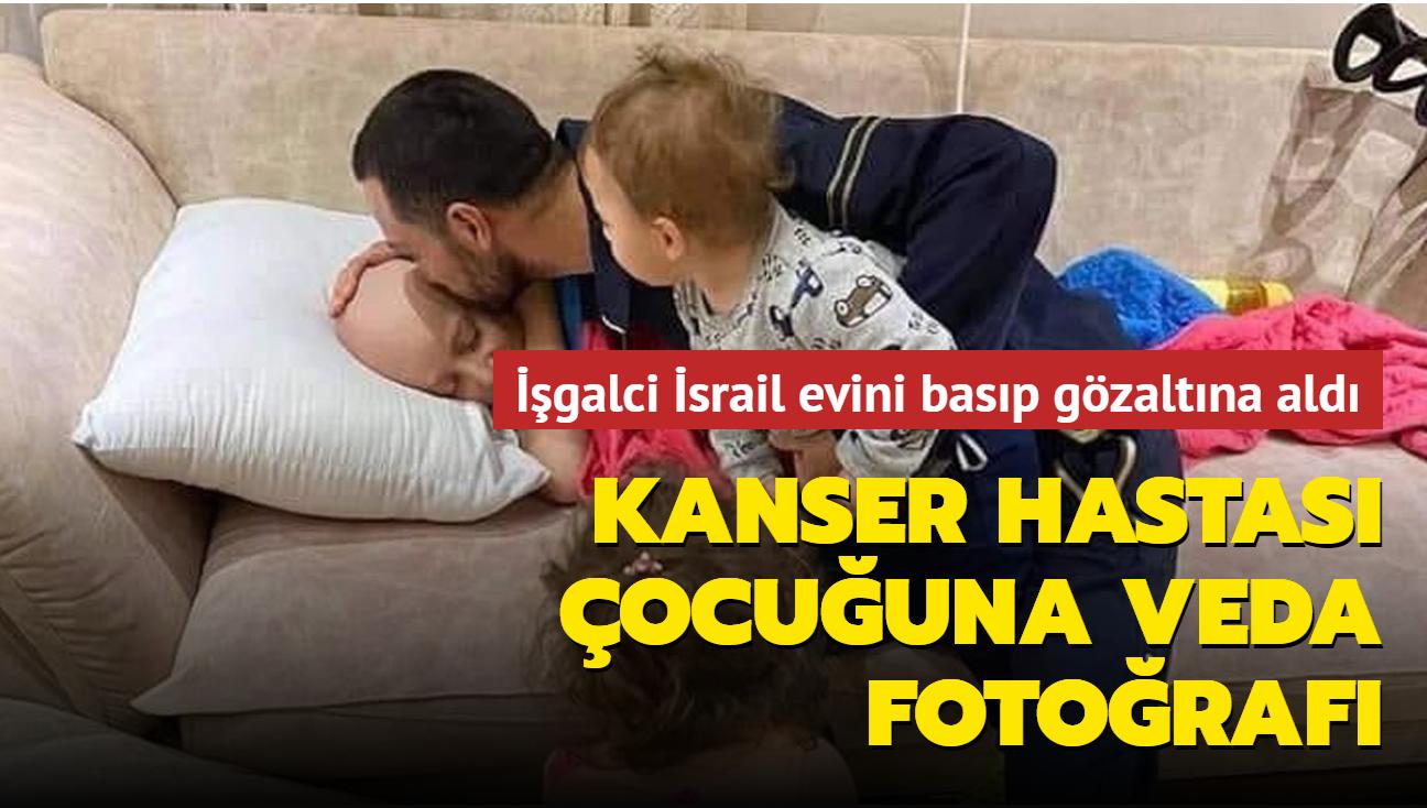 İşgalci İsrail'in gözaltına aldığı Filistinli, kanser hastası olan çocuğuna veda edip evden ayrıldı