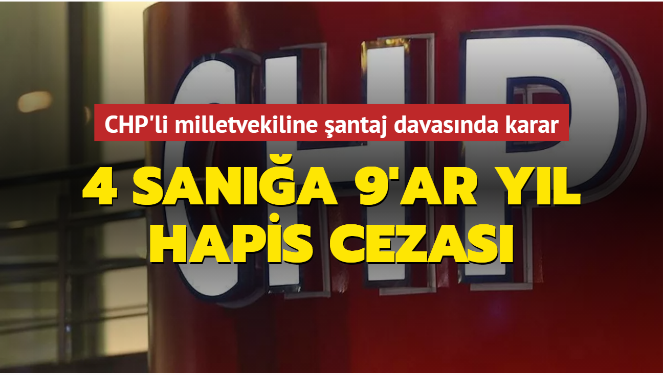 CHP'li milletvekili Özgür Karabat'a şantaj davasında karar... 4 sanığa 9'ar yıl hapis cezası