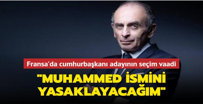 Fransa'da cumhurbaşkanı adayının seçim vaadi: Muhammed ismini yasaklayacağım