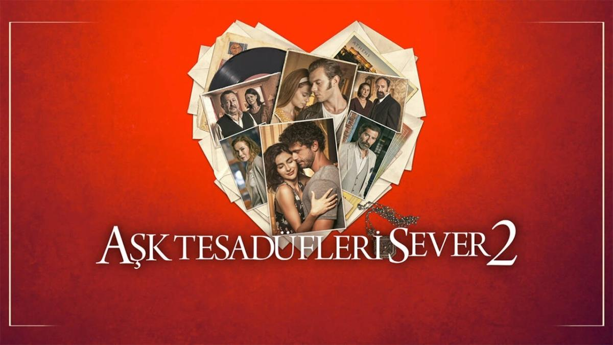 """Aşk Tesadüfleri Sever 2 konusu nedir"""" Aşk Tesadüfleri Sever 2 oyuncuları kim"""""""