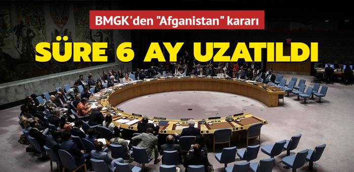 BMGK'den Afganistan kararı... Süre 6 ay uzatıldı