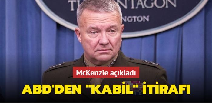 McKenzie açıkladı: ABD'den Kabil itirafı