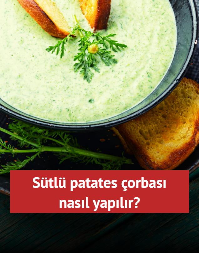 Sütlü patates çorbası nasıl yapılır? İşte 3 adımda sütlü patates çorbası tarifi